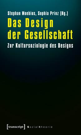 Das Design der Gesellschaft. Zur Kultursoziologie des Designs