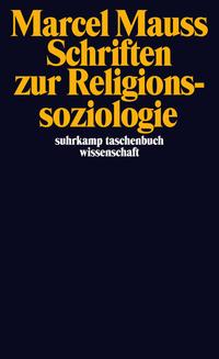 Marcel Mauss: Schriften zur Religionssoziologie